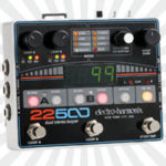 Electro-Harmonix 22500 Looper Review